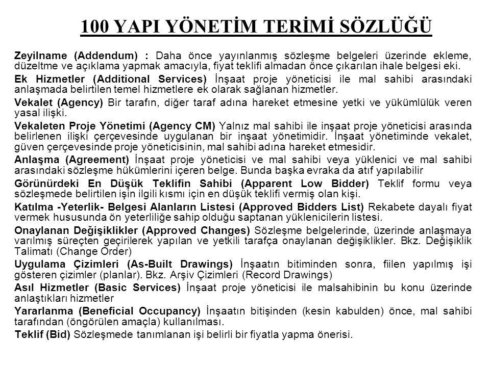 100 YAPI YÖNETİM TERİMİ SÖZLÜĞÜ Zeyilname (Addendum) : Daha önce yayınlanmış sözleşme belgeleri üzerinde ekleme, düzeltme ve açıklama yapmak amacıyla,