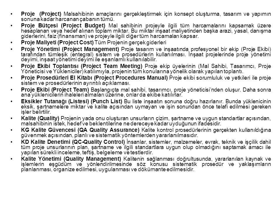 Proje (Project) Malsahibinin amaçlarını gerçekleştirmek için konsept oluşturma, tasarım ve yapımın sonuna kadar harcanan çabanın tümü. Proje Bütçesi (