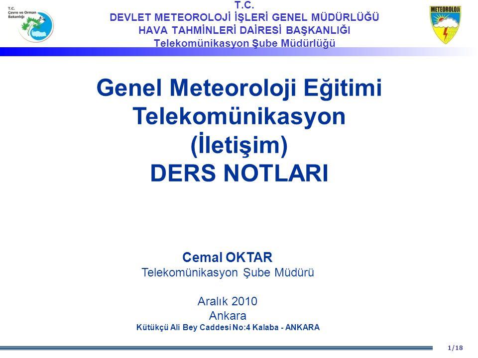 12/18  Küresel Haberleşme Sisteminde Operasyonel İşlemler Sık Kullanılan Bazı Meteorolojik Terimler: Meteorolojik Bilgi: Metin, ikili (binary) veya resim formatındaki meteorolojik bilgidir.
