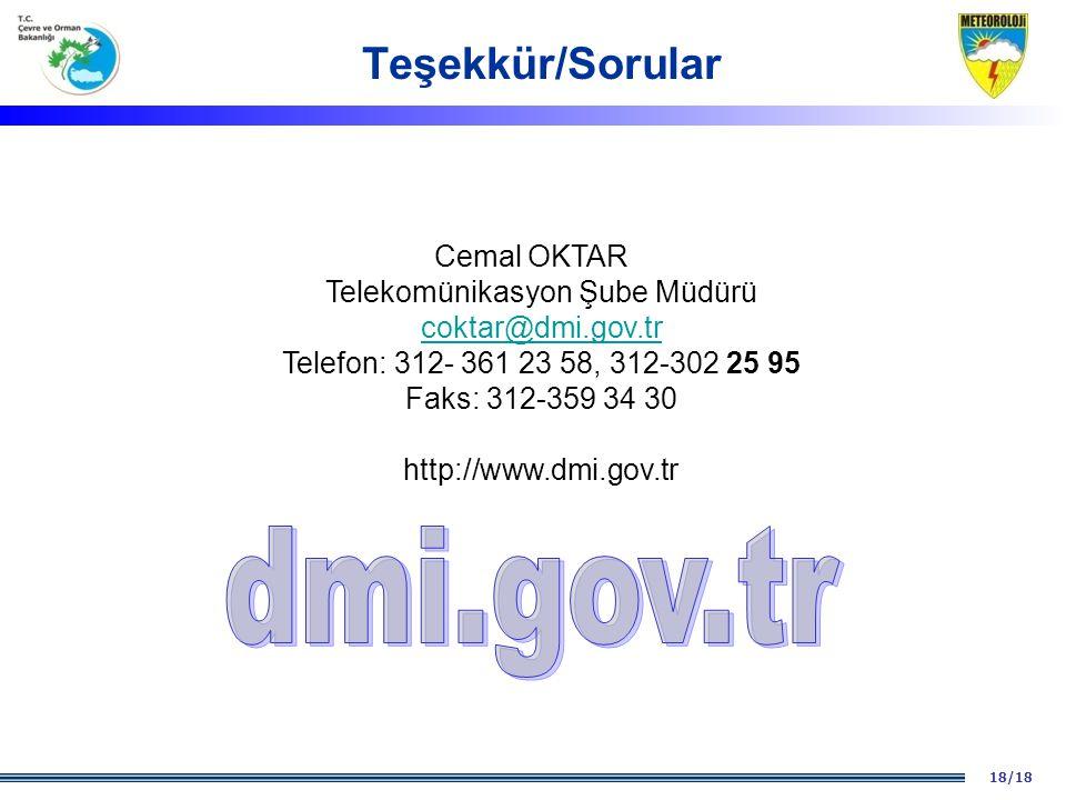 18/18 TEŞEKKÜR EDERİM Cemal OKTAR Telekomünikasyon Şube Müdürü coktar@dmi.gov.tr Telefon: 312- 361 23 58, 312-302 25 95 Faks: 312-359 34 30 http://www