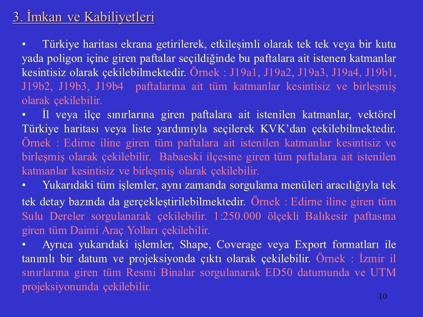 10 3. İmkan ve Kabiliyetleri Türkiye haritası ekrana getirilerek, etkileşimli olarak tek tek veya bir kutu yada poligon içine giren paftalar seçildiği