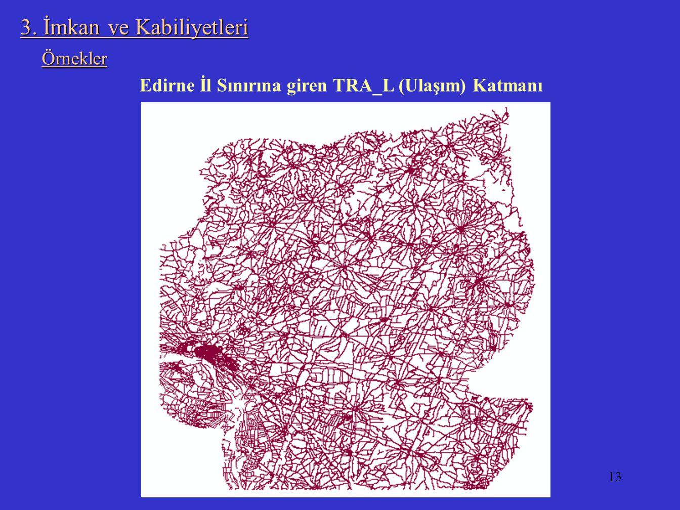 13 3. İmkan ve Kabiliyetleri Edirne İl Sınırına giren TRA_L (Ulaşım) Katmanı Örnekler