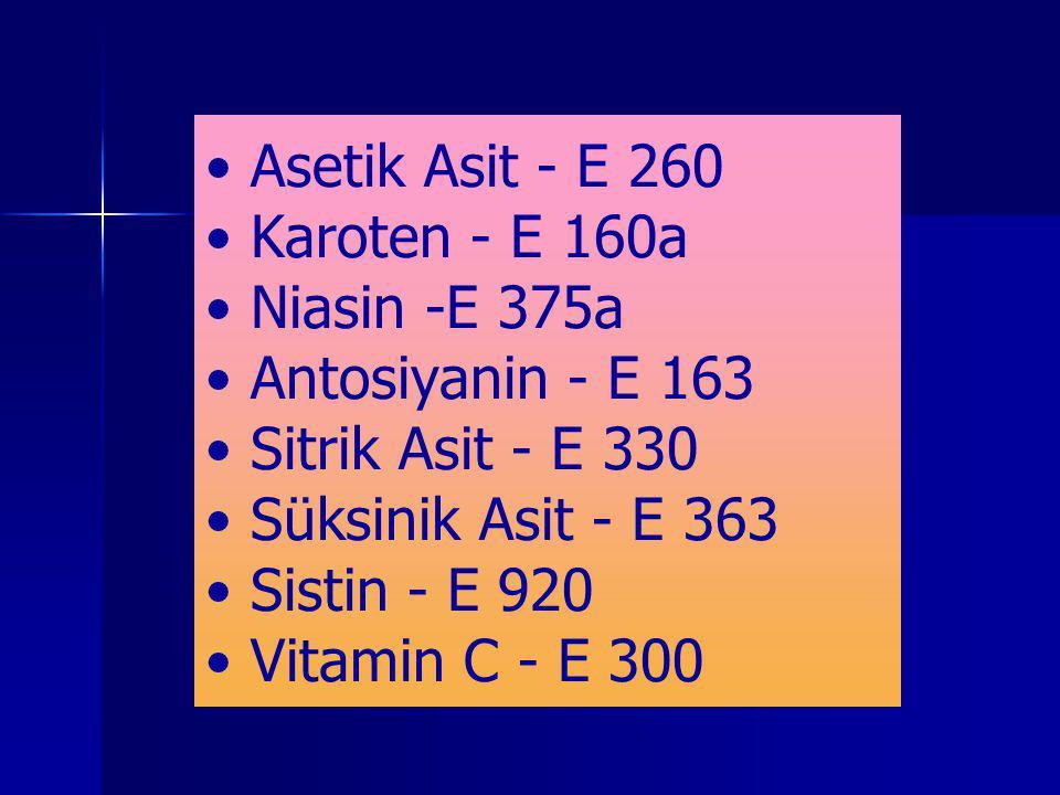 Asetik Asit - E 260 Karoten - E 160a Niasin -E 375a Antosiyanin - E 163 Sitrik Asit - E 330 Süksinik Asit - E 363 Sistin - E 920 Vitamin C - E 300