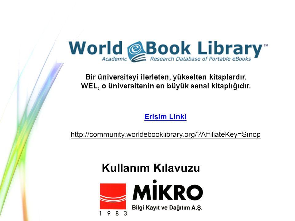 Kullanım Kılavuzu Erişim Linki http://community.worldebooklibrary.org/ AffiliateKey=Sinop Bir üniversiteyi ilerleten, yükselten kitaplardır.