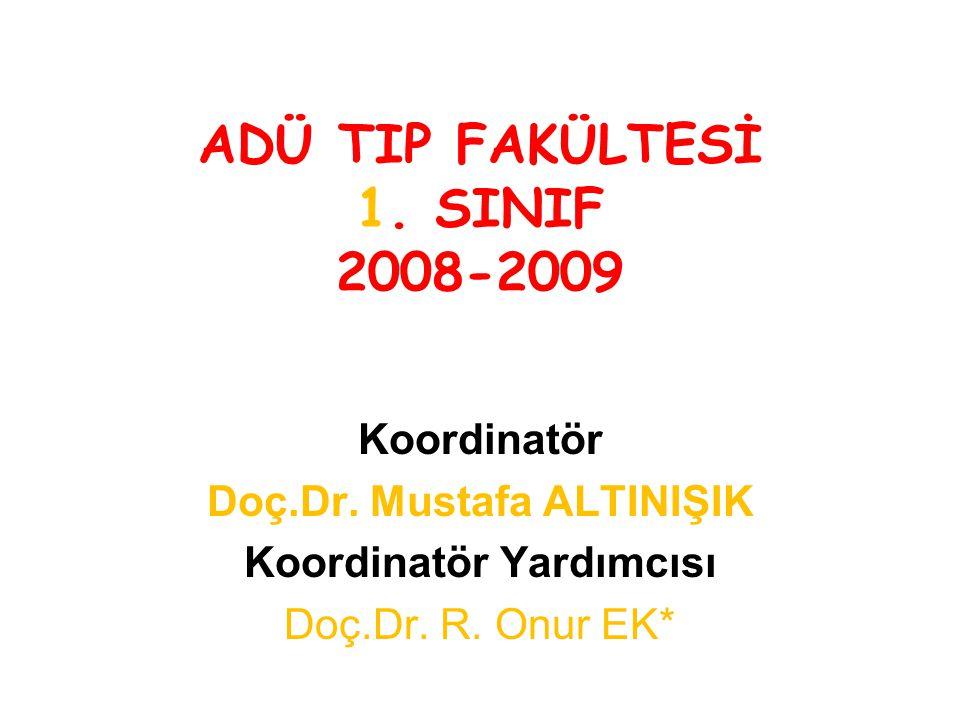 ADÜ TIP FAKÜLTESİ 1. SINIF 2008-2009 Koordinatör Doç.Dr.