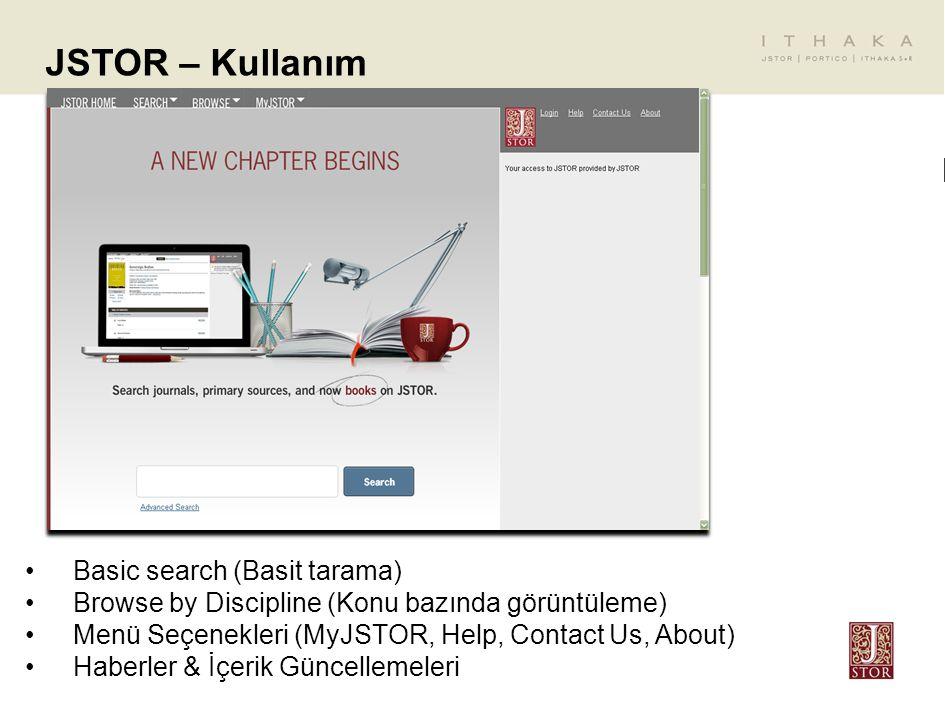 JSTOR – Kullanım Basic search (Basit tarama) Browse by Discipline (Konu bazında görüntüleme) Menü Seçenekleri (MyJSTOR, Help, Contact Us, About) Haber