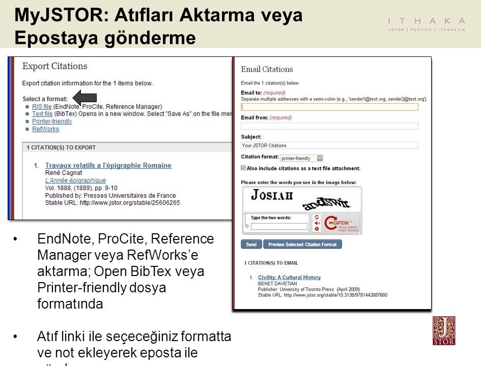 MyJSTOR: Atıfları Aktarma veya Epostaya gönderme EndNote, ProCite, Reference Manager veya RefWorks'e aktarma; Open BibTex veya Printer-friendly dosya