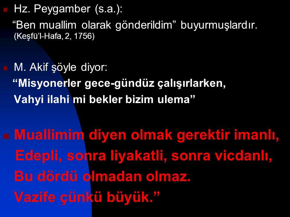 """Hz. Peygamber (s.a.): """"Ben muallim olarak gönderildim"""" buyurmuşlardır. (Keşfü'l-Hafa, 2, 1756) M. Akif şöyle diyor: """"Misyonerler gece-gündüz çalışırla"""