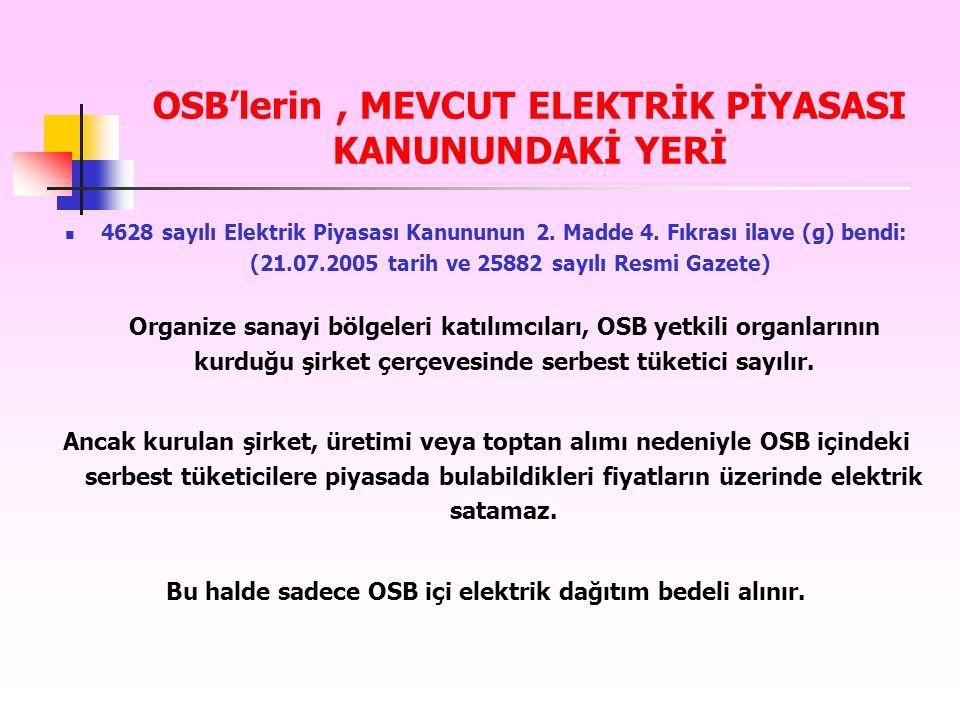 OSB'lerin, MEVCUT ELEKTRİK PİYASASI KANUNUNDAKİ YERİ 4628 sayılı Elektrik Piyasası Kanununun 2. Madde 4. Fıkrası ilave (g) bendi: (21.07.2005 tarih ve