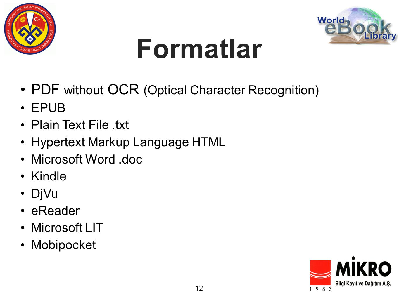 Formatlar 12 PDF without OCR (Optical Character Recognition) EPUB Plain Text File.txt Hypertext Markup Language HTML Microsoft Word.doc Kindle DjVu eReader Microsoft LIT Mobipocket