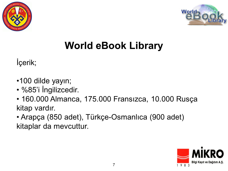 7 World eBook Library İçerik; 100 dilde yayın; %85'i İngilizcedir. 160.000 Almanca, 175.000 Fransızca, 10.000 Rusça kitap vardır. Arapça (850 adet), T