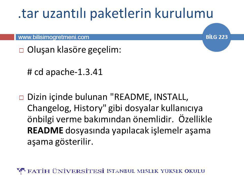 www.bilisimogretmeni.com BİLG 223.tar uzantılı paketlerin kurulumu  Oluşan klasöre geçelim: # cd apache-1.3.41  Dizin içinde bulunan