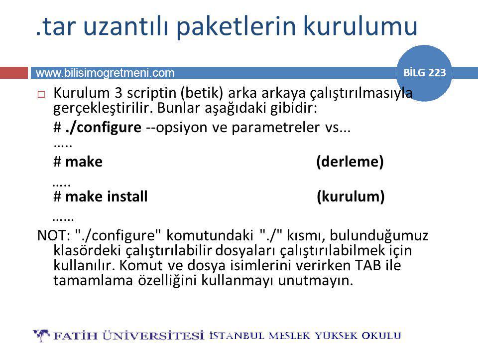 www.bilisimogretmeni.com BİLG 223.tar uzantılı paketlerin kurulumu  Kurulum 3 scriptin (betik) arka arkaya çalıştırılmasıyla gerçekleştirilir. Bunlar