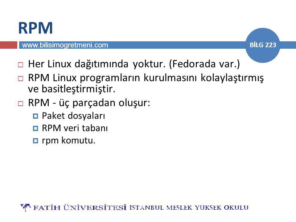 www.bilisimogretmeni.com BİLG 223 RPM  Her Linux dağıtımında yoktur. (Fedorada var.)  RPM Linux programların kurulmasını kolaylaştırmış ve basitleşt