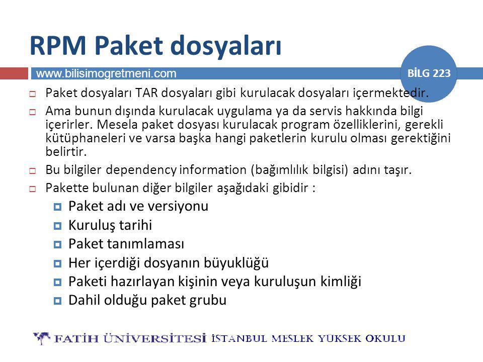 www.bilisimogretmeni.com BİLG 223 RPM Paket dosyaları  Paket dosyaları TAR dosyaları gibi kurulacak dosyaları içermektedir.