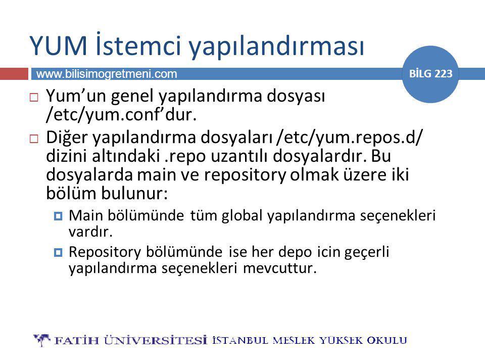 www.bilisimogretmeni.com BİLG 223 YUM İstemci yapılandırması  Yum'un genel yapılandırma dosyası /etc/yum.conf'dur.  Diğer yapılandırma dosyaları /et