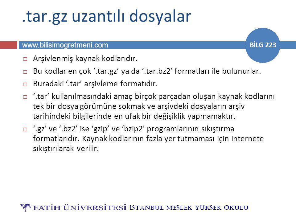 www.bilisimogretmeni.com BİLG 223.tar.gz uzantılı dosyalar  Arşivlenmiş kaynak kodlarıdır.  Bu kodlar en çok '.tar.gz' ya da '.tar.bz2' formatları i