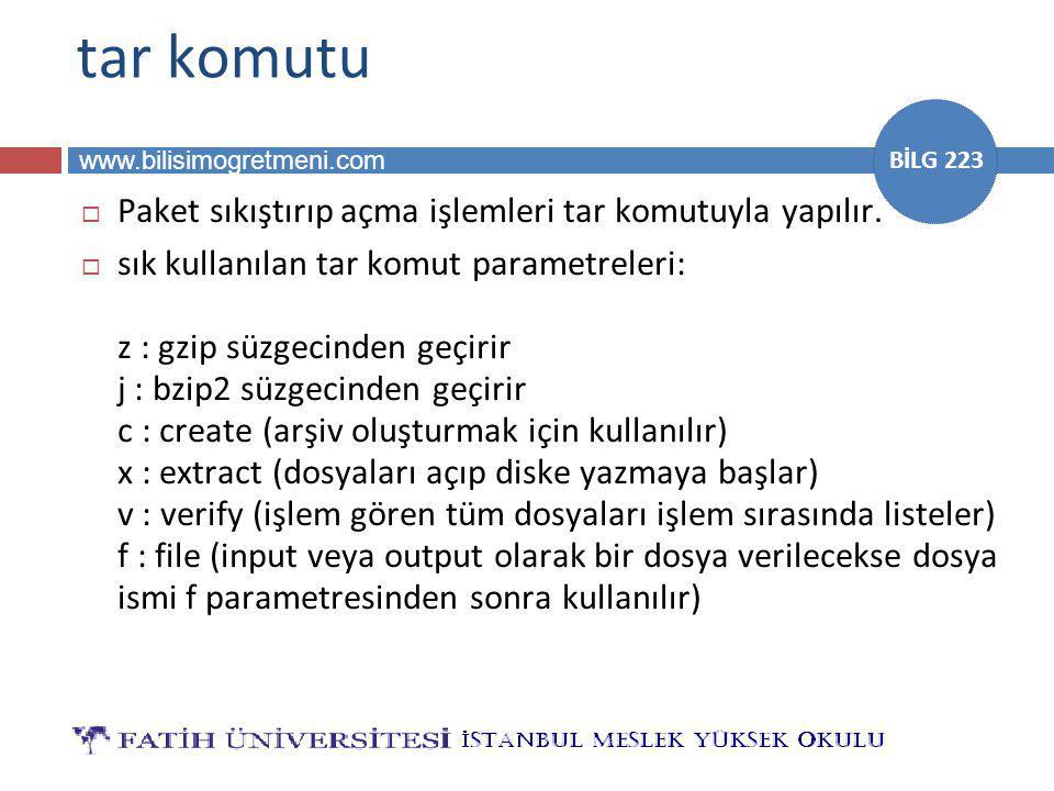 www.bilisimogretmeni.com BİLG 223 tar komutu  Paket sıkıştırıp açma işlemleri tar komutuyla yapılır.  sık kullanılan tar komut parametreleri: z : gz