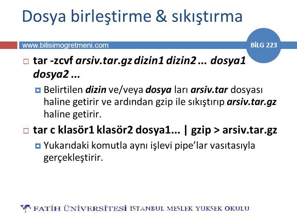 www.bilisimogretmeni.com BİLG 223 Dosya birleştirme & sıkıştırma  tar -zcvf arsiv.tar.gz dizin1 dizin2...