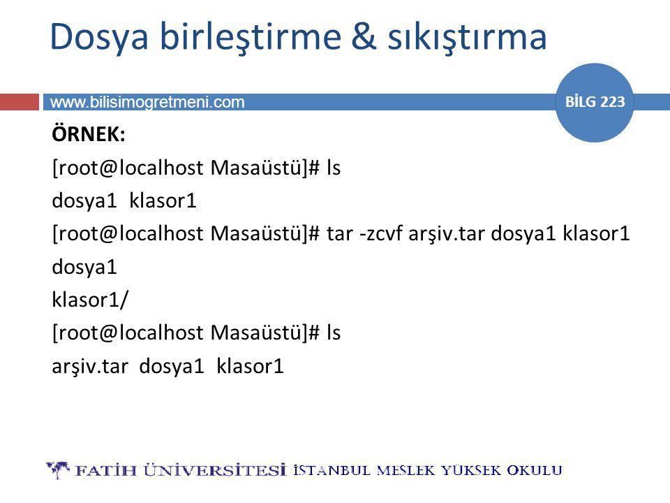 www.bilisimogretmeni.com BİLG 223 Dosya birleştirme & sıkıştırma ÖRNEK: [root@localhost Masaüstü]# ls dosya1 klasor1 [root@localhost Masaüstü]# tar -z