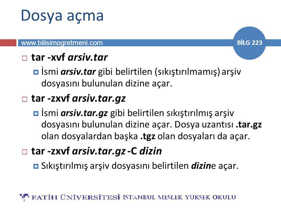 www.bilisimogretmeni.com BİLG 223 Dosya açma  tar -xvf arsiv.tar  İsmi arsiv.tar gibi belirtilen (sıkıştırılmamış) arşiv dosyasını bulunulan dizine