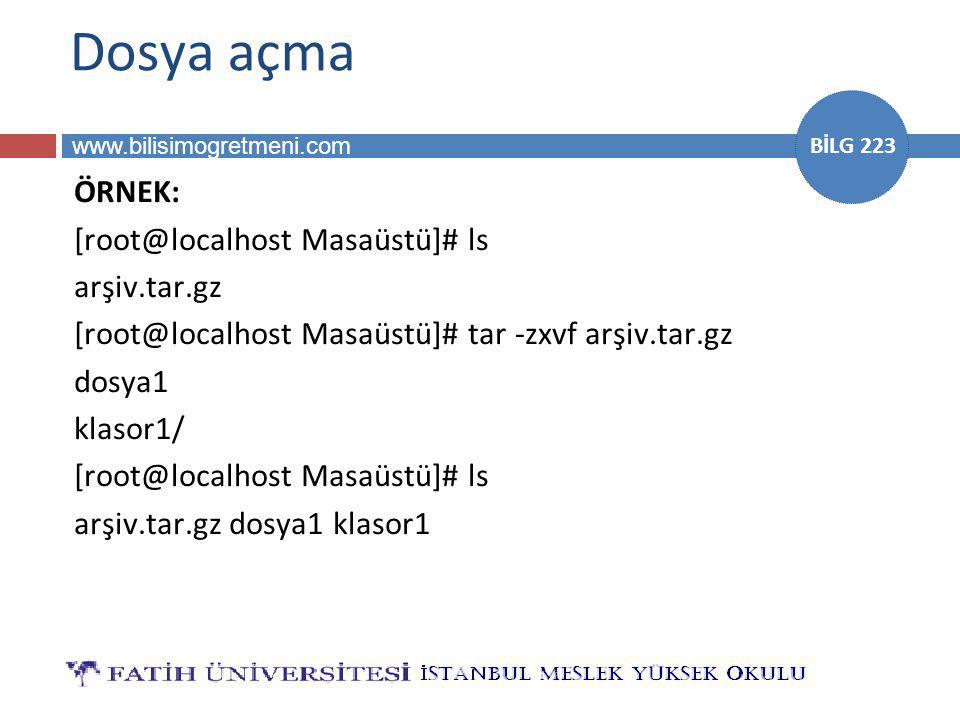 www.bilisimogretmeni.com BİLG 223 Dosya açma ÖRNEK: [root@localhost Masaüstü]# ls arşiv.tar.gz [root@localhost Masaüstü]# tar -zxvf arşiv.tar.gz dosya1 klasor1/ [root@localhost Masaüstü]# ls arşiv.tar.gz dosya1 klasor1
