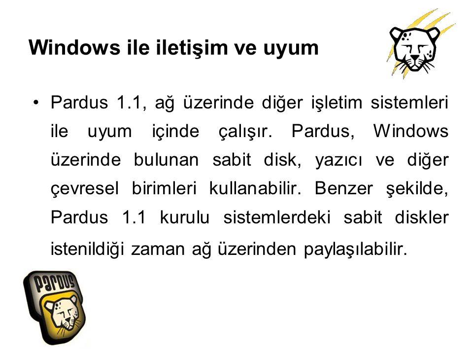Windows ile iletişim ve uyum Pardus 1.1, ağ üzerinde diğer işletim sistemleri ile uyum içinde çalışır. Pardus, Windows üzerinde bulunan sabit disk, ya