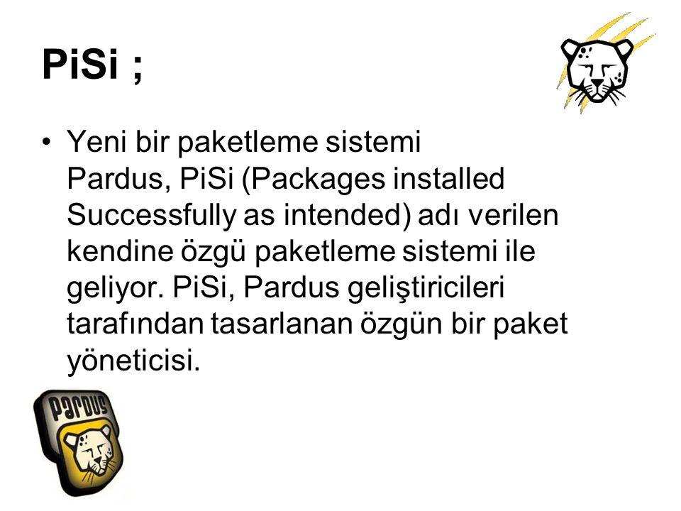 PiSi ; Yeni bir paketleme sistemi Pardus, PiSi (Packages installed Successfully as intended) adı verilen kendine özgü paketleme sistemi ile geliyor. P
