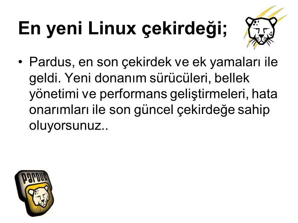 En yeni Linux çekirdeği; Pardus, en son çekirdek ve ek yamaları ile geldi. Yeni donanım sürücüleri, bellek yönetimi ve performans geliştirmeleri, hata