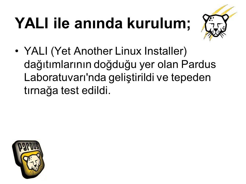 YALI ile anında kurulum; YALI (Yet Another Linux Installer) dağıtımlarının doğduğu yer olan Pardus Laboratuvarı'nda geliştirildi ve tepeden tırnağa te