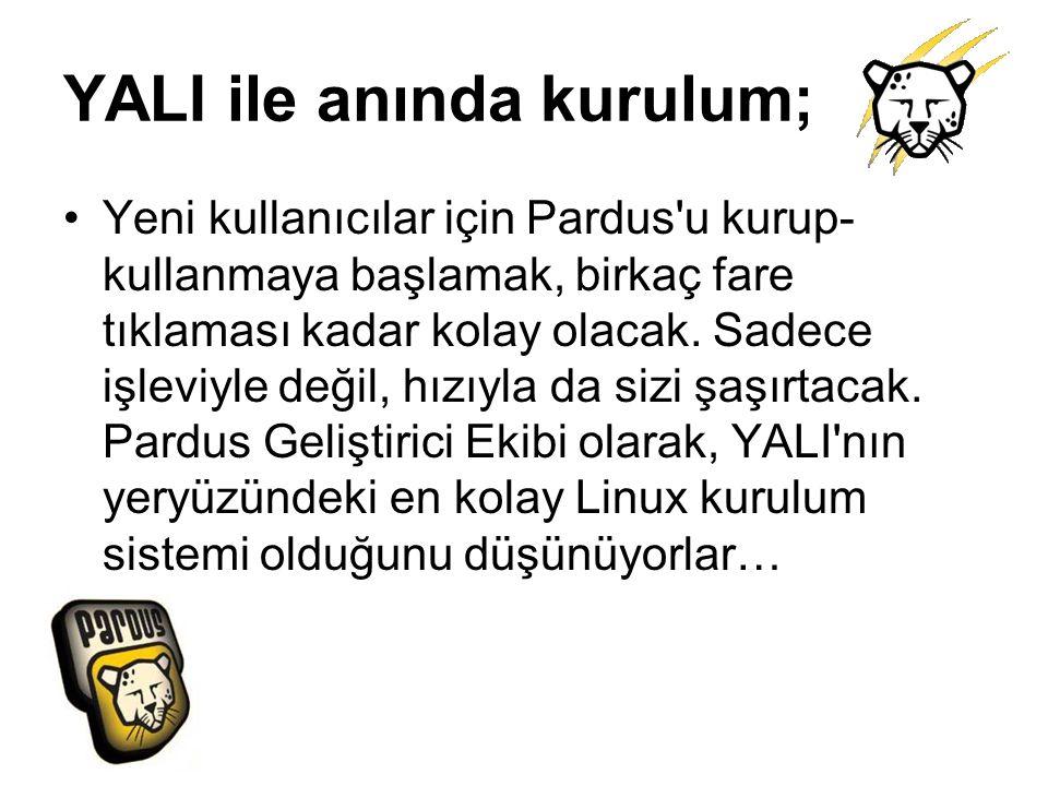 YALI ile anında kurulum; Yeni kullanıcılar için Pardus'u kurup- kullanmaya başlamak, birkaç fare tıklaması kadar kolay olacak. Sadece işleviyle değil,