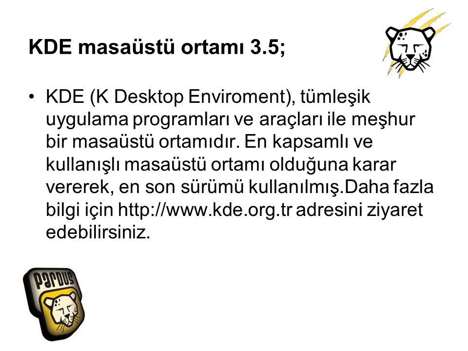 KDE masaüstü ortamı 3.5; KDE (K Desktop Enviroment), tümleşik uygulama programları ve araçları ile meşhur bir masaüstü ortamıdır. En kapsamlı ve kulla