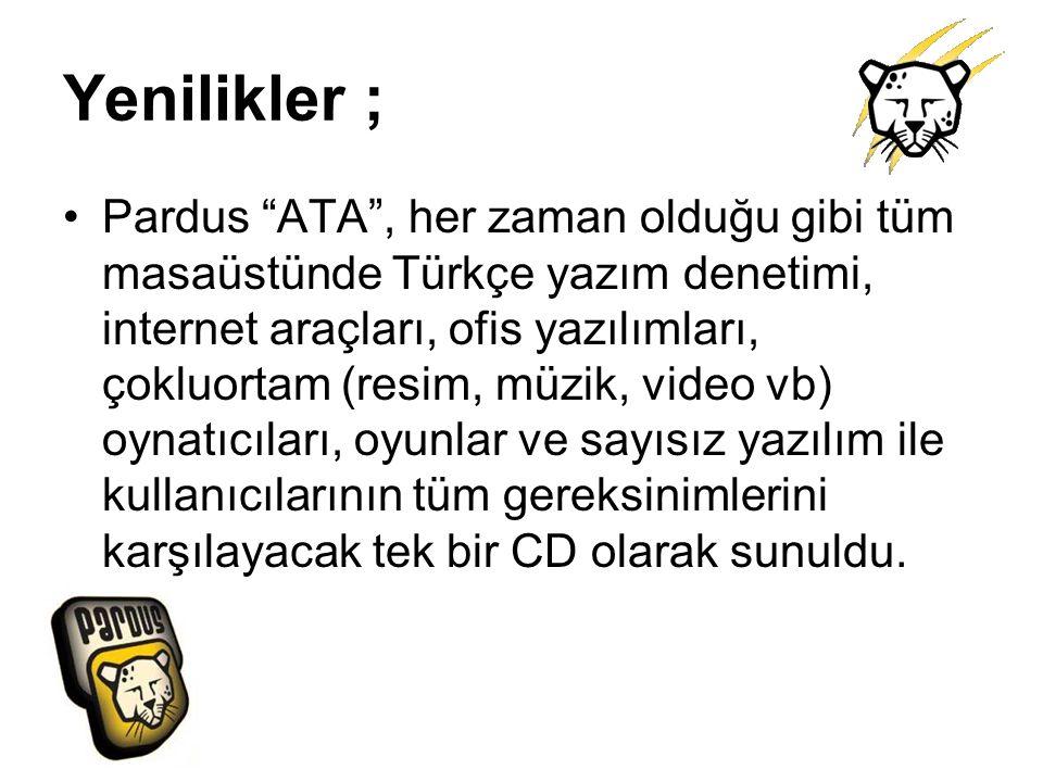 """Yenilikler ; Pardus """"ATA"""", her zaman olduğu gibi tüm masaüstünde Türkçe yazım denetimi, internet araçları, ofis yazılımları, çokluortam (resim, müzik,"""