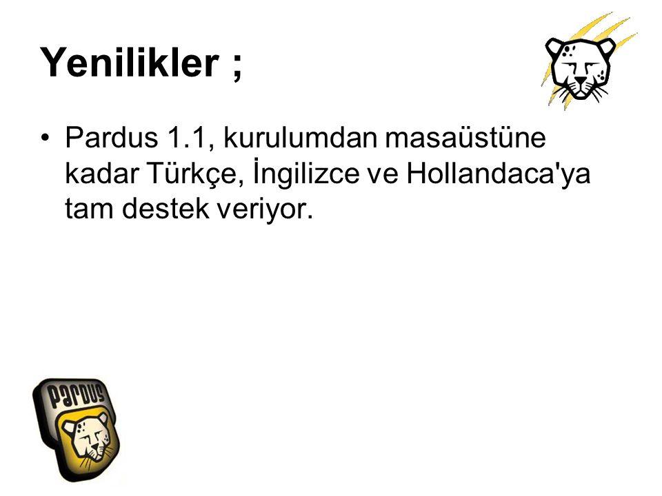 Yenilikler ; Pardus 1.1, kurulumdan masaüstüne kadar Türkçe, İngilizce ve Hollandaca'ya tam destek veriyor.