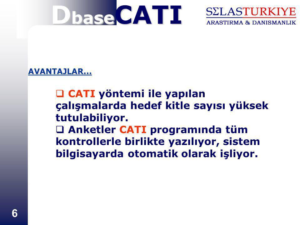 6 AVANTAJLAR...  CATI yöntemi ile yapılan çalışmalarda hedef kitle sayısı yüksek tutulabiliyor.  Anketler CATI programında tüm kontrollerle birlikte