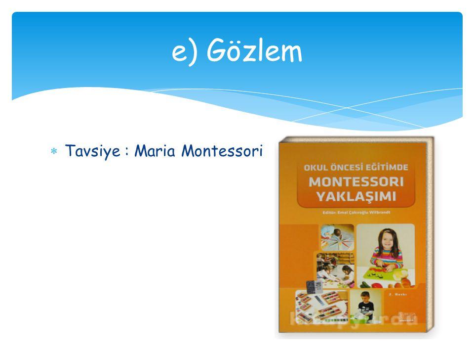  Tavsiye : Maria Montessori e) Gözlem