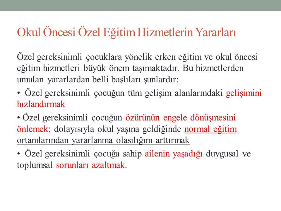 Özel Eğitim Yasası Türkiye de 1997 yılında yürürlüğe giren yeni Özel Eğitim Yasası, erken çocukluk dönemine ve okul öncesi eğitim dönemine ilişkin şu hükümleri içermektedir: Madde 6: Erken çocukluk dönemindeki özel eğitim hizmetleri ailenin bilgilendirilmesi ve desteklenmesi temeline dayalı olarak evlerde ve kurumlarda sürdürülür.