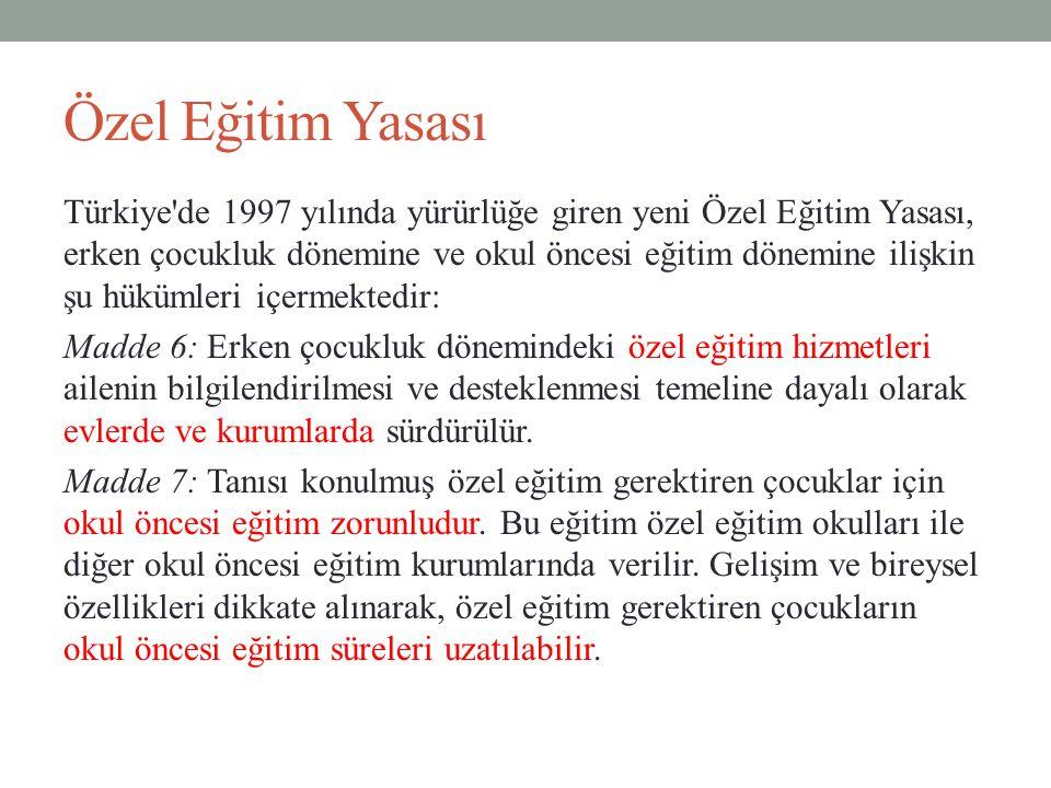 Özel Eğitim Yasası Türkiye'de 1997 yılında yürürlüğe giren yeni Özel Eğitim Yasası, erken çocukluk dönemine ve okul öncesi eğitim dönemine ilişkin şu