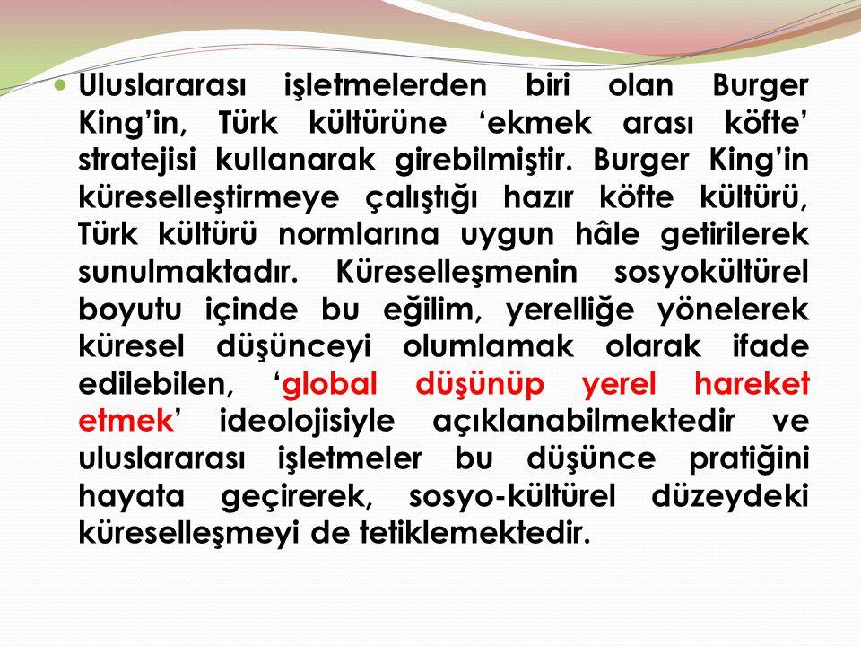 Uluslararası işletmelerden biri olan Burger King'in, Türk kültürüne 'ekmek arası köfte' stratejisi kullanarak girebilmiştir. Burger King'in küreselleş