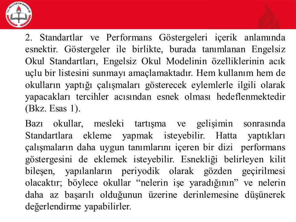 2. Standartlar ve Performans Göstergeleri içerik anlamında esnektir. Göstergeler ile birlikte, burada tanımlanan Engelsiz Okul Standartları, Engelsiz