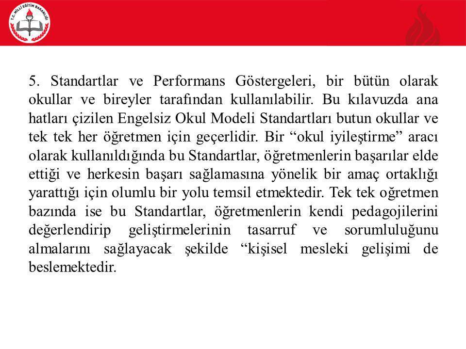 5. Standartlar ve Performans Göstergeleri, bir bütün olarak okullar ve bireyler tarafından kullanılabilir. Bu kılavuzda ana hatları çizilen Engelsiz O