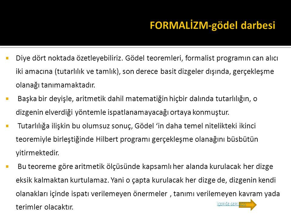  Diye dört noktada özetleyebiliriz. Gödel teoremleri, formalist programın can alıcı iki amacına (tutarlılık ve tamlık), son derece basit dizgeler dış