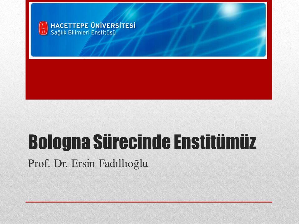 Bologna Sürecinde Enstitümüz Prof. Dr. Ersin Fadıllıoğlu
