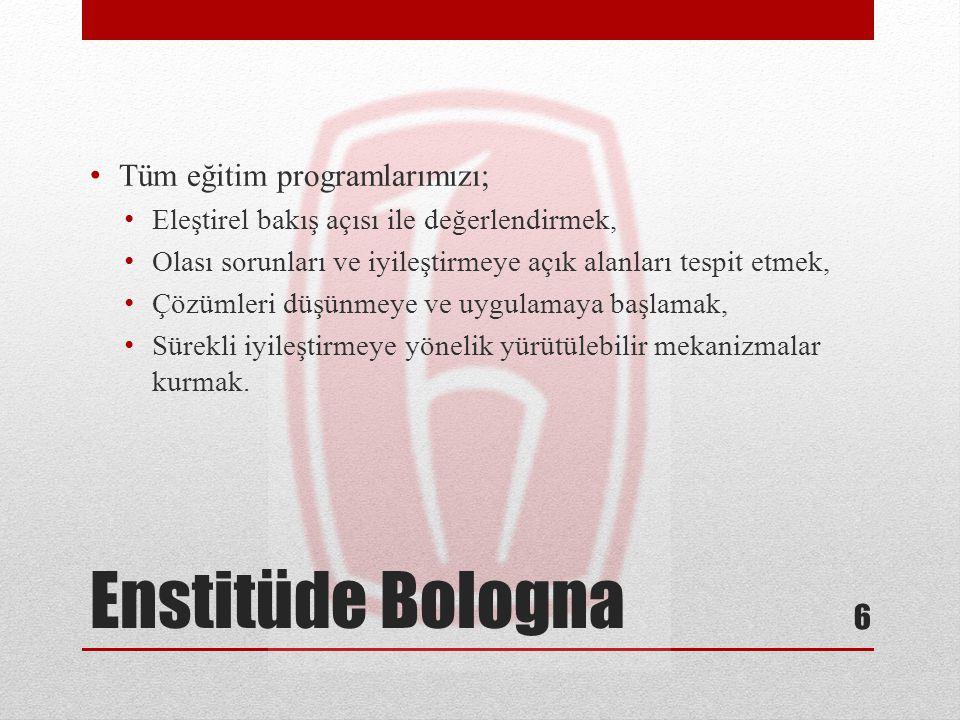 Enstitüde Bologna Tüm eğitim programlarımızı; Eleştirel bakış açısı ile değerlendirmek, Olası sorunları ve iyileştirmeye açık alanları tespit etmek, Ç