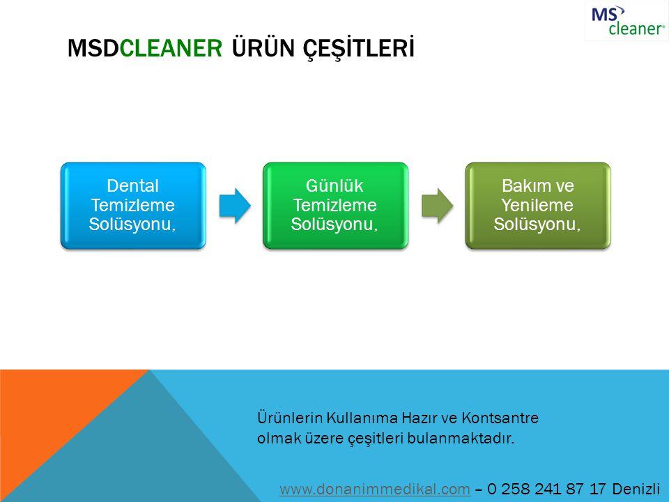 MSDCLEANER ÜRÜN ÇEŞİTLERİ Dental Temizleme Solüsyonu, Günlük Temizleme Solüsyonu, Bakım ve Yenileme Solüsyonu, Ürünlerin Kullanıma Hazır ve Kontsantre