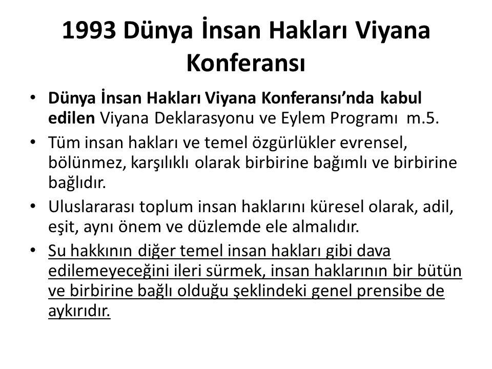 1993 Dünya İnsan Hakları Viyana Konferansı Dünya İnsan Hakları Viyana Konferansı'nda kabul edilen Viyana Deklarasyonu ve Eylem Programı m.5.