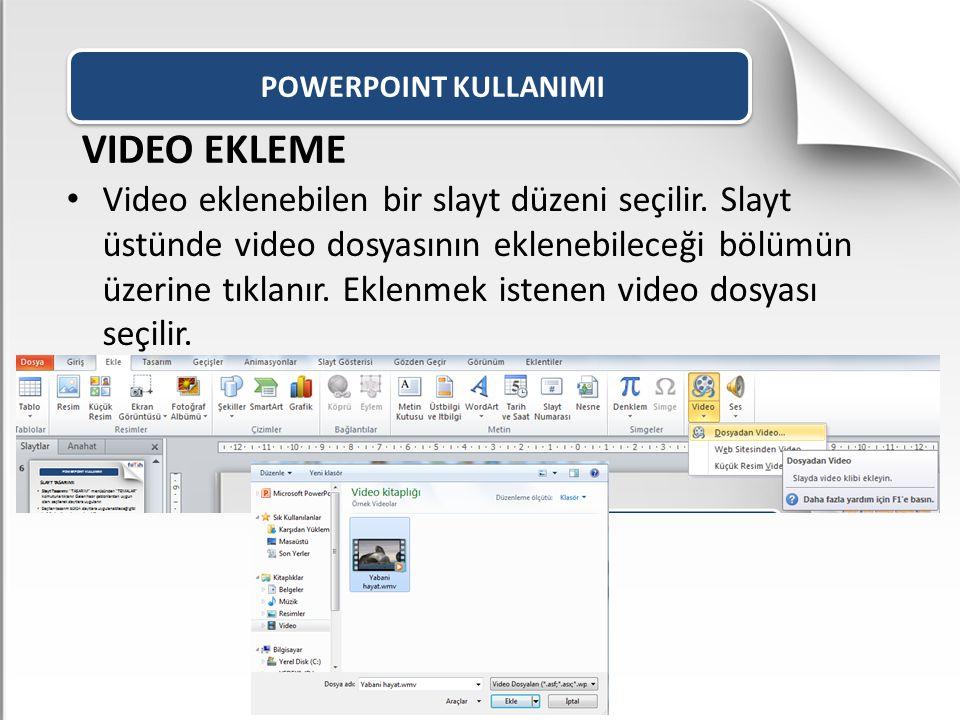 POWERPOINT KULLANIMI VIDEO EKLEME Video eklenebilen bir slayt düzeni seçilir. Slayt üstünde video dosyasının eklenebileceği bölümün üzerine tıklanır.