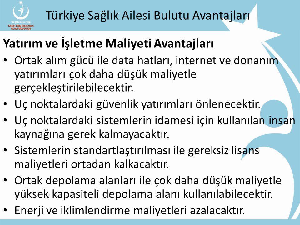 Türkiye Sağlık Ailesi Bulutu Avantajları Yatırım ve İşletme Maliyeti Avantajları Ortak alım gücü ile data hatları, internet ve donanım yatırımları çok daha düşük maliyetle gerçekleştirilebilecektir.