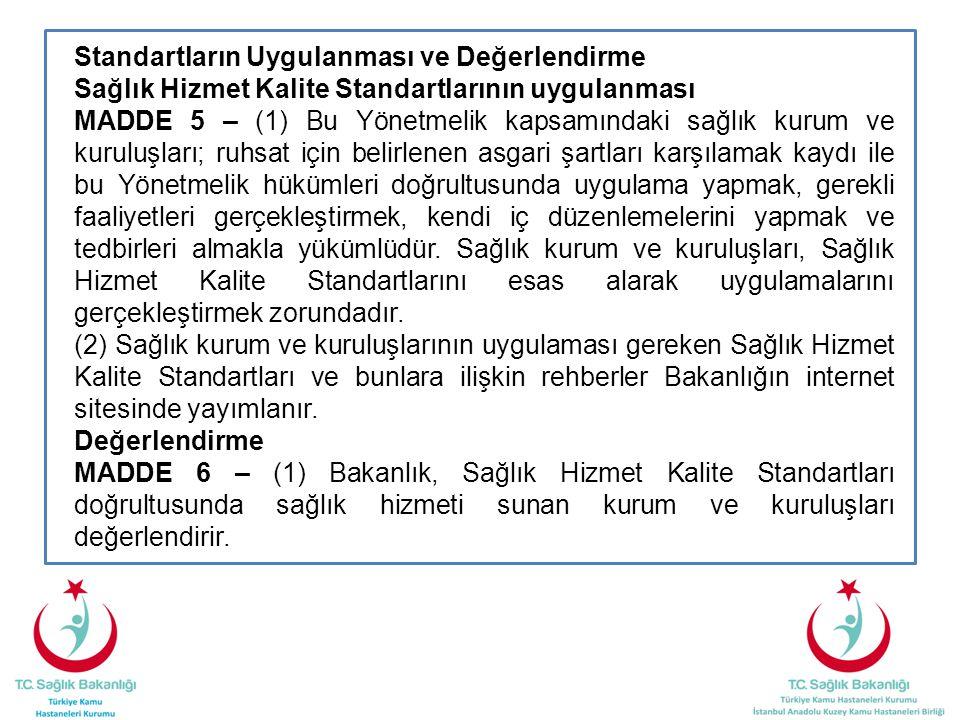 Standartların Uygulanması ve Değerlendirme Sağlık Hizmet Kalite Standartlarının uygulanması MADDE 5 – (1) Bu Yönetmelik kapsamındaki sağlık kurum ve k