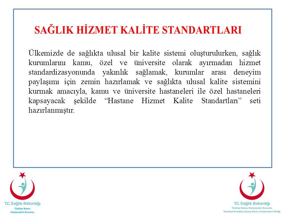 Ülkemizde de sağlıkta ulusal bir kalite sistemi oluşturulurken, sağlık kurumlarını kamu, özel ve üniversite olarak ayırmadan hizmet standardizasyonund